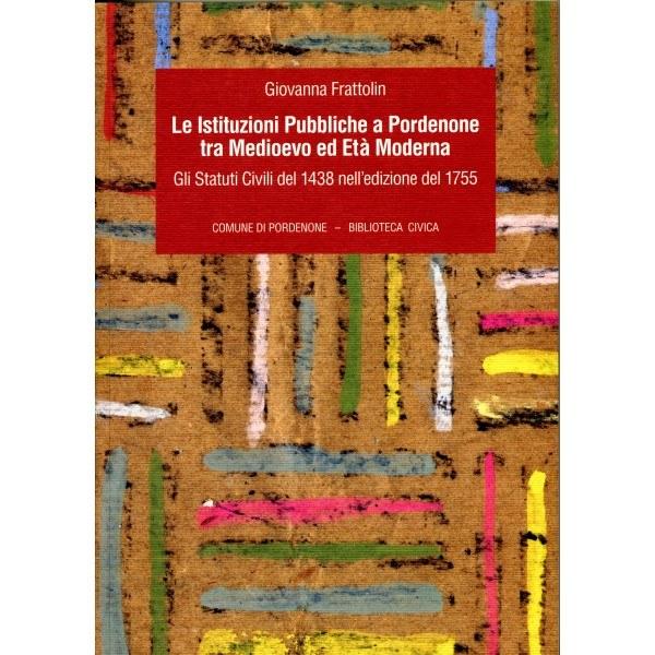 Le istituzioni pubbliche a Pordenone tra Medioevo ed Età Moderna