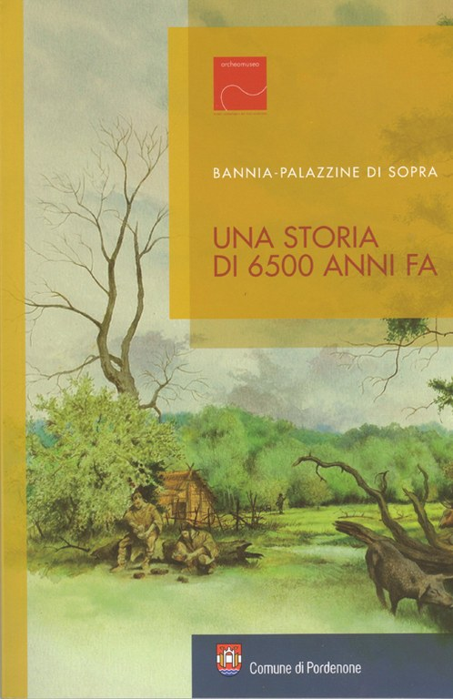 Bannia-Palazzine di Sopra. Una storia di 6500 anni fa