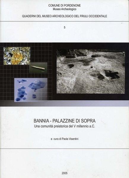 Bannia-Palazzine di Sopra. Una comunità neolitica del V millennio a.C.