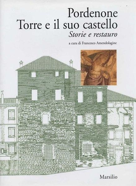 Pordenone Torre e il suo castello. Storie e restauro